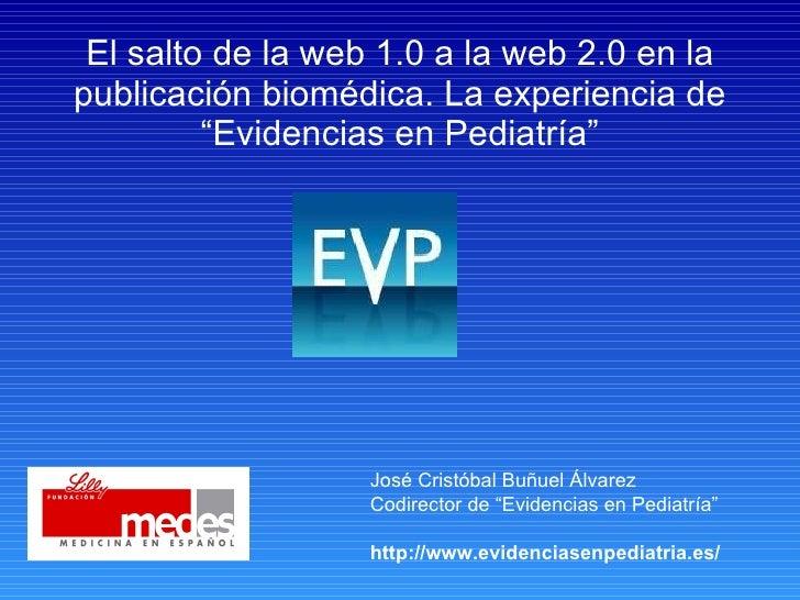 """El salto de la web 1.0 a la web 2.0 en la publicación biomédica. La experiencia de """"Evidencias en Pediatría"""" José Cristóba..."""