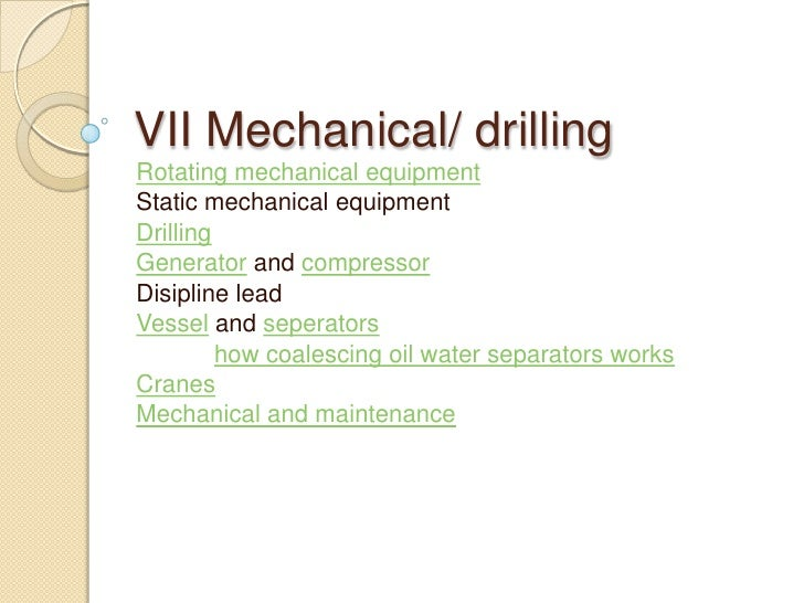 VII Mechanical/ drillingRotating mechanical equipmentStatic mechanical equipmentDrillingGenerator and compressorDisipline ...
