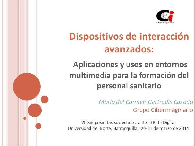 Dispositivos de interacción avanzados: Aplicaciones y usos en entornos multimedia para la formación del personal sanitario...