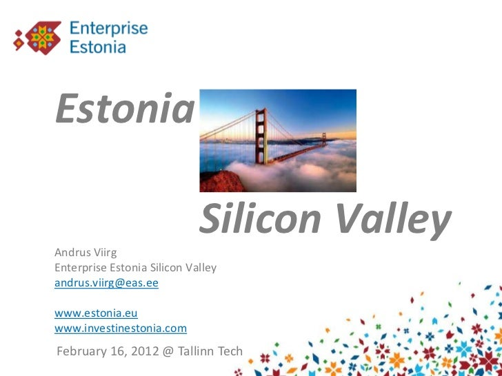 Estonia -                             Silicon ValleyAndrus ViirgEnterprise Estonia Silicon Valleyandrus.viirg@eas.eewww.es...