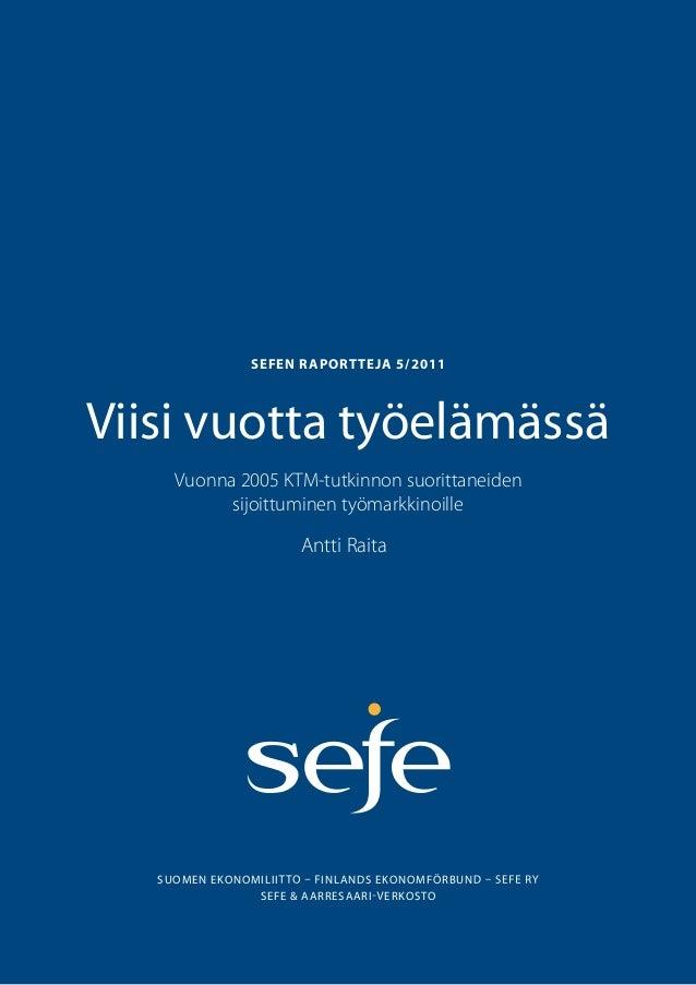 SUOMEN EKONOMILII INLANDS EKONOMFÖRBUNSEFE & AARRESAARI ERKOSTOSEFEN RAPORTTEJA 5/2011Viisi vuotta työelämässäVuonna 2005 ...