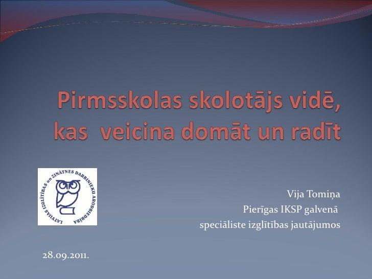 Vija Tomiņa Pierīgas IKSP galvenā  speciāliste izglītības jautājumos 28.09.2011.