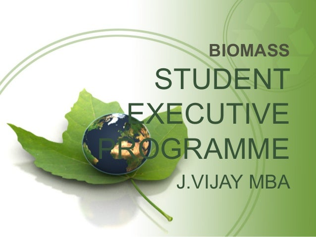 BIOMASS   STUDENT EXECUTIVEPROGRAMME    J.VIJAY MBA