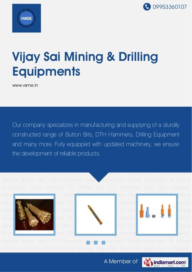 09953360107A Member ofVijay Sai Mining & DrillingEquipmentswww.vsme.inButton Bits DTH Hammers Drilling Equipment Mining Ex...