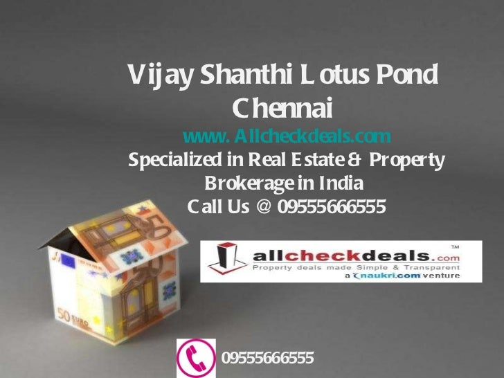 Vijay Shanthi Lotus Pond  Chennai   www. Allcheckdeals.com Specialized in Real Estate & Property Brokerage in India  Call ...