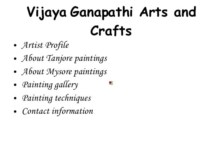 Vijaya   Ganapathi Arts and Crafts <ul><li>Artist Profile </li></ul><ul><li>About Tanjore paintings </li></ul><ul><li>Abou...