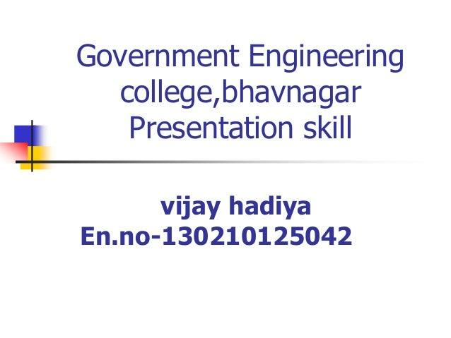 Government Engineering college,bhavnagar Presentation skill vijay hadiya En.no-130210125042