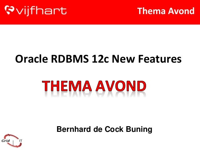 Thema Avond  Oracle RDBMS 12c New Features  Bernhard de Cock Buning
