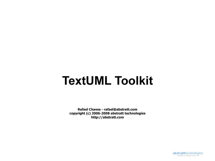 TextUML Toolkit       Rafael Chaves - rafael@abstratt.com  copyright (c) 2006-2008 abstratt technologies               htt...