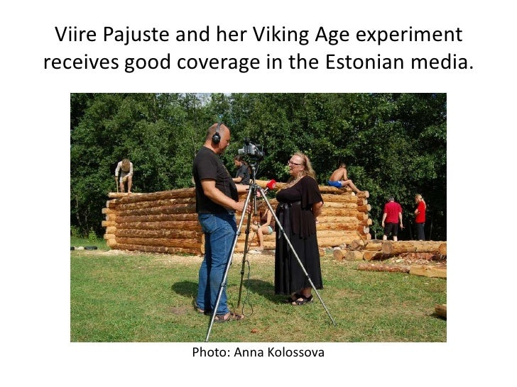 Viire Pajuste and her Viking Age experiment receives good coverage in the Estonian media.<br />Photo: Anna Kolossova<br />