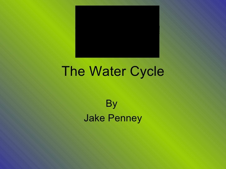 The Water Cycle By  Jake Penney