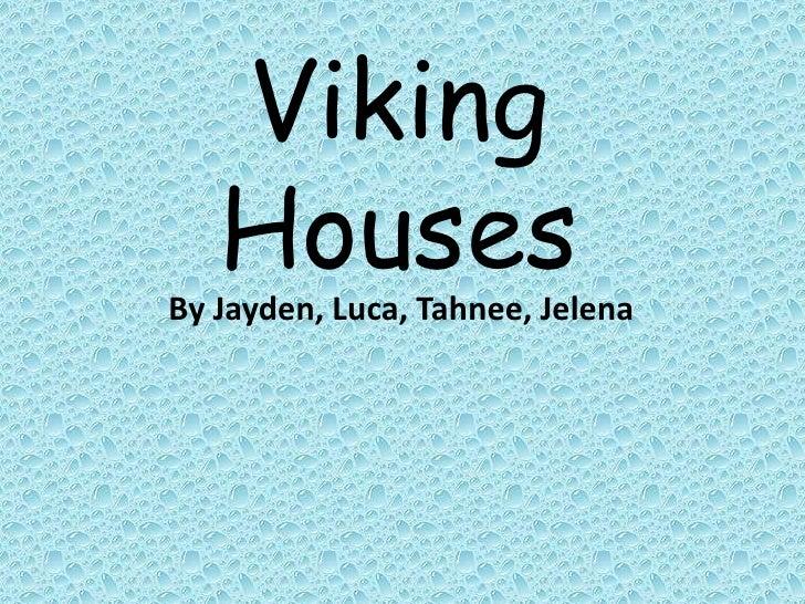 Viking Houses<br />By Jayden, Luca, Tahnee, Jelena<br />
