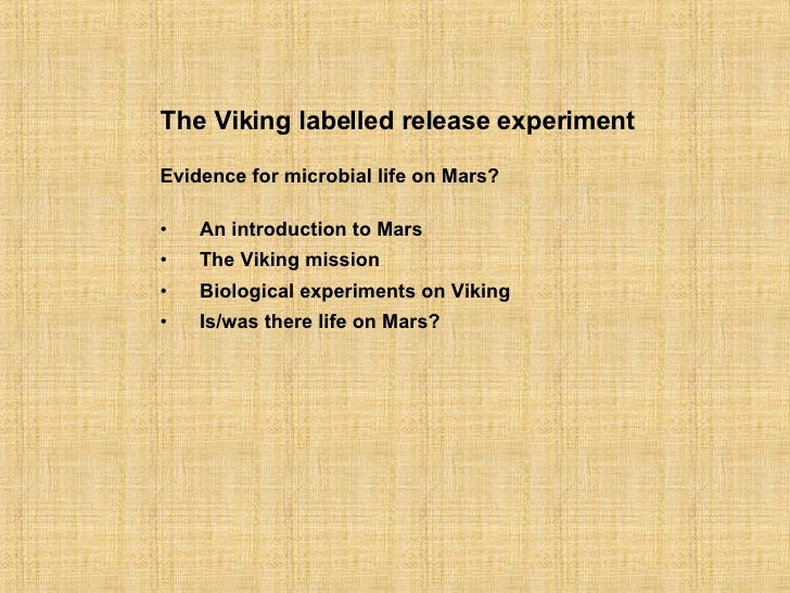 <ul><li>The Viking labelled release experiment </li></ul><ul><li>Evidence for microbial life on Mars? </li></ul><ul><li>An...