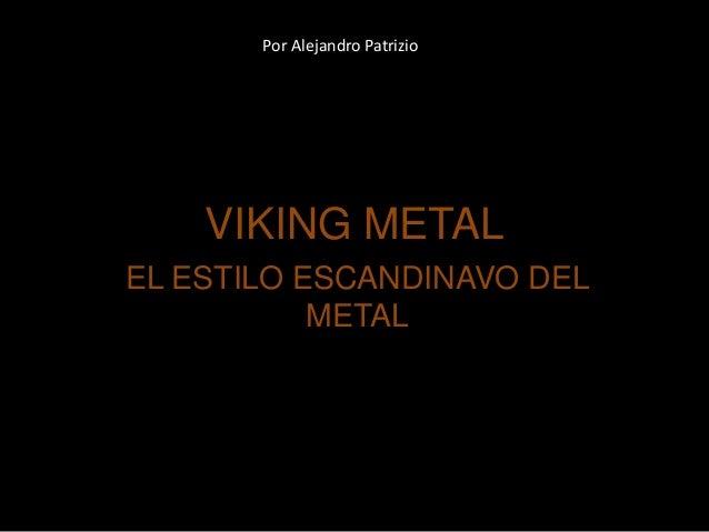 VIKING METAL EL ESTILO ESCANDINAVO DEL METAL Por Alejandro Patrizio