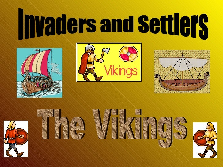 The Vikings came from Norway,Sweden and Denmark which areNorth of England.Their land was not fertile. It wasrocky. They fo...