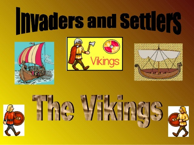 The Vikings came from Norway, Sweden and Denmark which are North of England. Their land was not fertile. It was rocky. The...