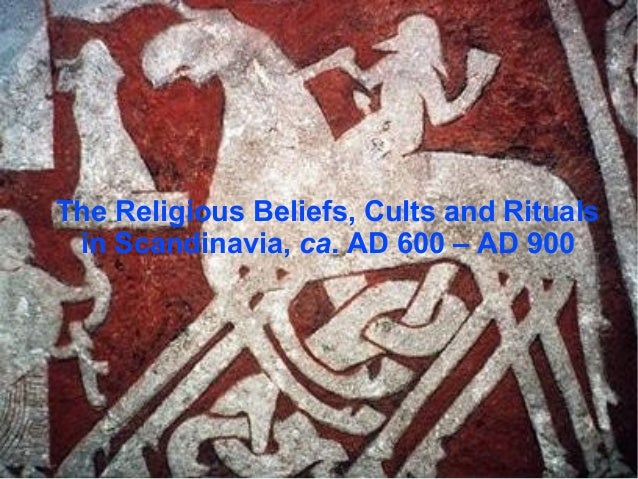 The Religious Beliefs, Cults and Rituals in Scandinavia, ca. AD 600 – AD 900