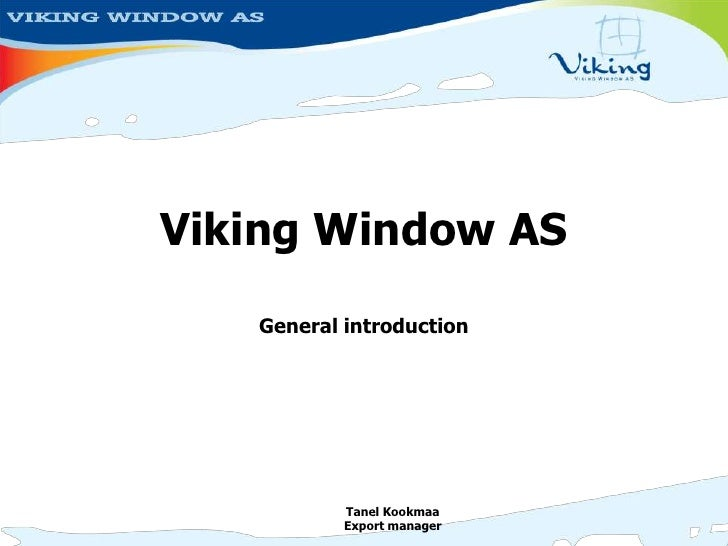 Viking Window AS<br />General introduction<br />Tanel Kookmaa<br />Exportmanager<br />