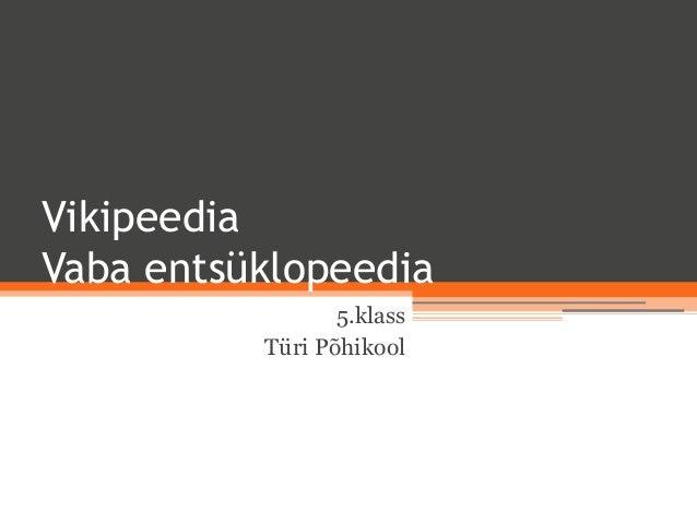 VikipeediaVaba entsüklopeedia                 5.klass          Türi Põhikool