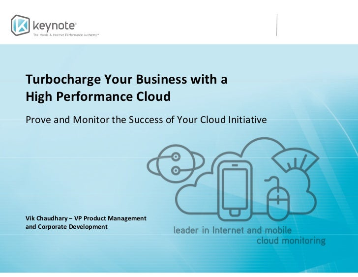 Turbocharge Your Business with aHigh Performance CloudProve and Monitor the Success of Your Cloud InitiativeVik Chaudhary ...