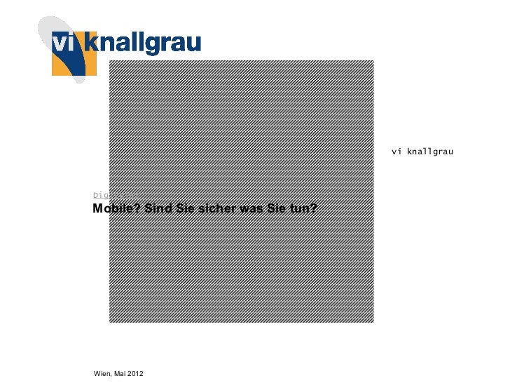 vi knallgrauDigitalesMobile? Sind Sie sicher was Sie tun?Wien, Mai 2012