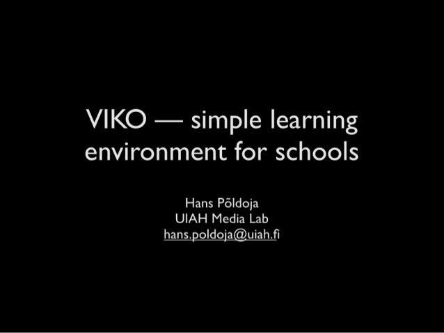 VIKO — simple learning environment for schools  Hans Példoja UIAH Media Lab  hans. po  do'  a@uiah. fi