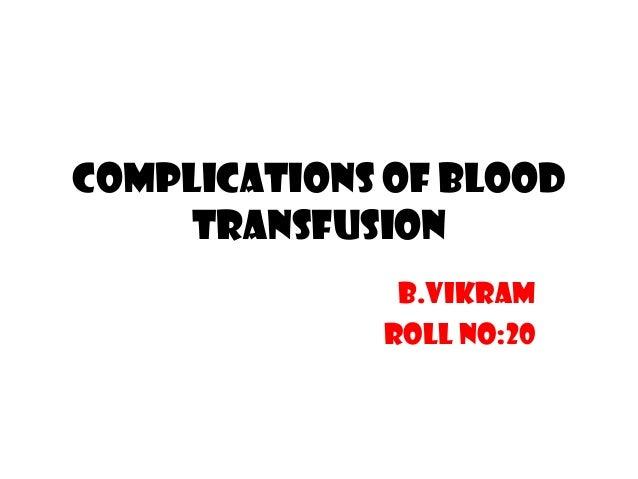 COMPLICATIONS OF BLOODTRANSFUSIONB.VikramRoll no:20