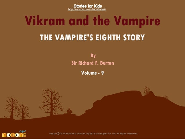 Stories for Kids  http://mocomi.com/fun/stories/  Vikram and the Vampire THE VAMPIRE'S EIGHTH STORY By Sir Richard F. Burt...