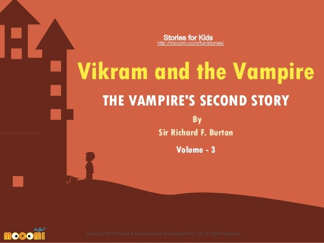 Stories for Kids  http://mocomi.com/fun/stories/  Vikram and the Vampire THE VAMPIRE'S SECOND STORY By Sir Richard F. Burt...