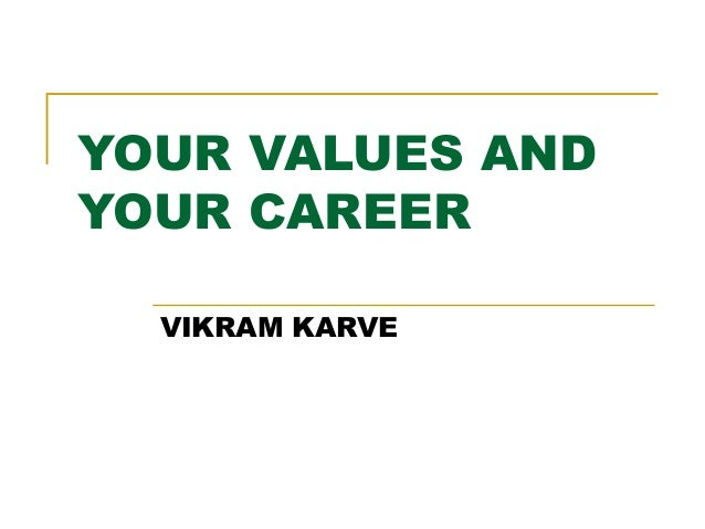 YOUR VALUES ANDYOUR CAREERVIKRAM KARVE