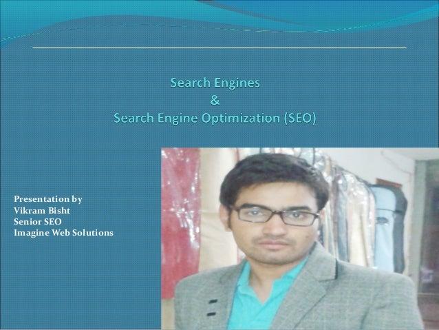 Presentation by Vikram Bisht Senior SEO Imagine Web Solutions