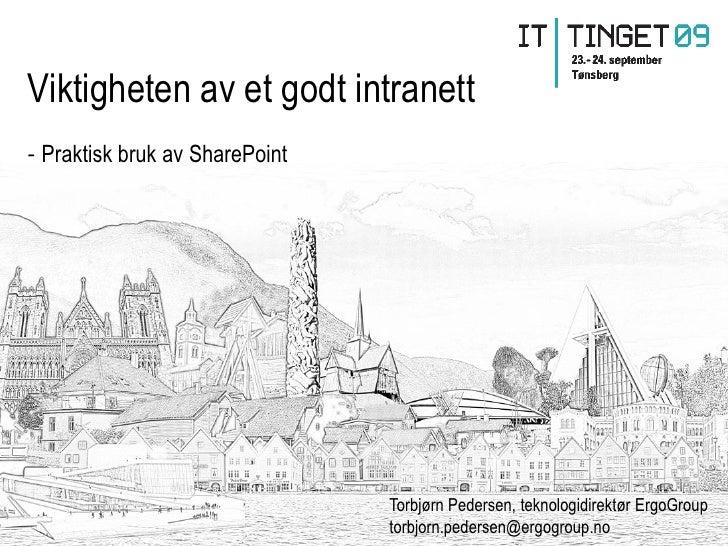 Viktigheten av et godt intranett - Praktisk bruk av SharePoint                                     Torbjørn Pedersen, tekn...