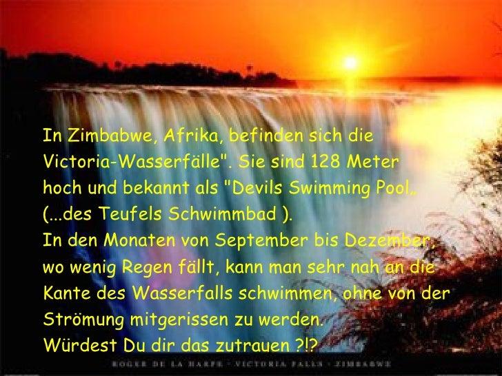 """In Zimbabwe, Afrika, befinden sich die  Victoria-Wasserfälle"""". Sie sind 128 Meter  hoch und bekannt als """"Devils ..."""