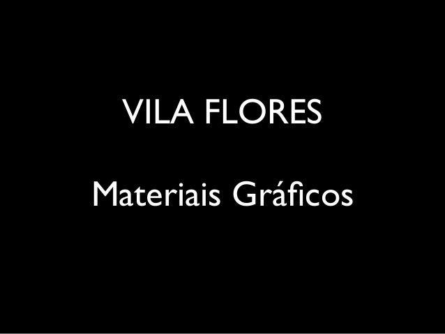 VILA FLORES Materiais Gráficos