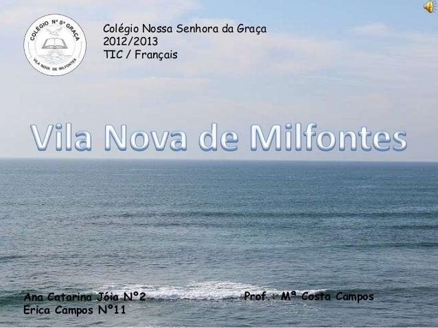 Colégio Nossa Senhora da Graça2012/2013TIC / FrançaisProf.: Mª Costa CamposAna Catarina Jóia Nº2Erica Campos Nº11