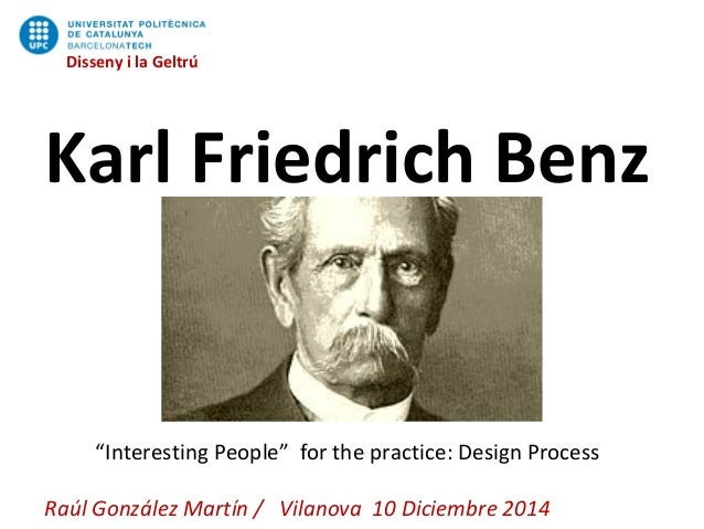 "Disseny i la Geltrú  Disseny i la Geltrú  Karl Friedrich Benz  ""Interesting People"" for the practice: Design Process  Raúl..."