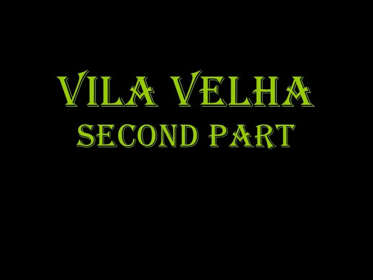 Vila velha second part