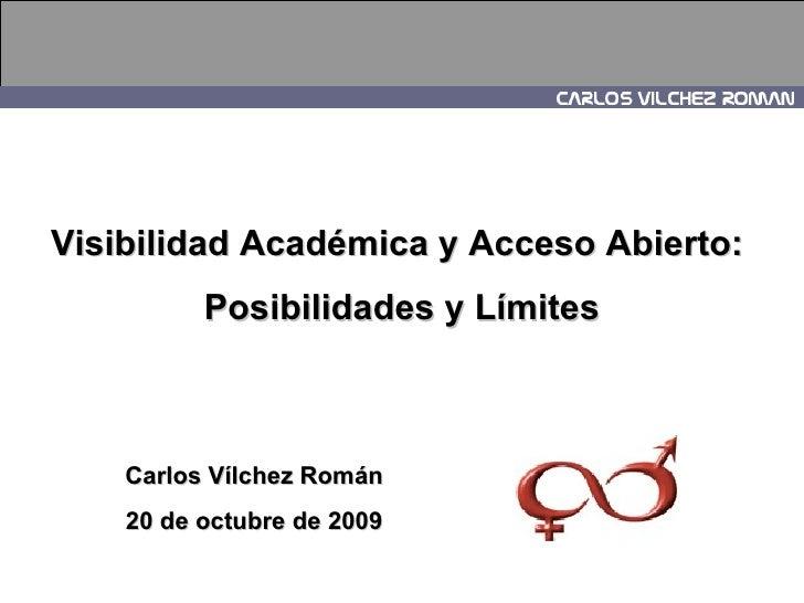 Visibilidad Académica y Acceso Abierto:  Posibilidades y Límites Carlos Vílchez Román 20 de octubre de 2009