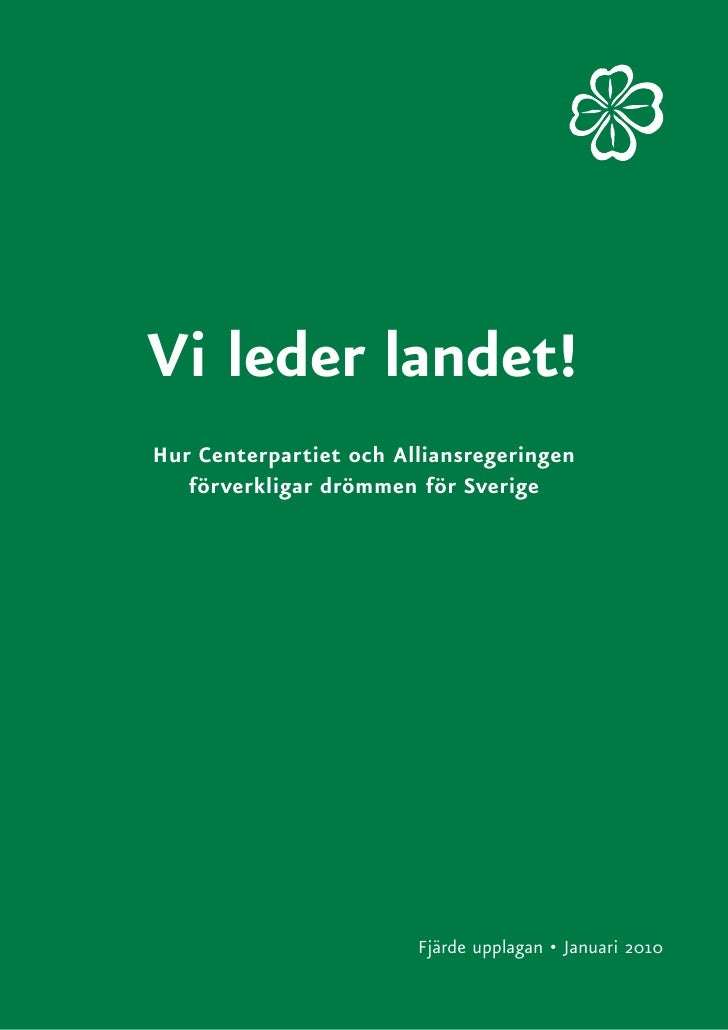 Vi leder landet! Hur Centerpartiet och Alliansregeringen    förverkligar drömmen för Sverige                             F...