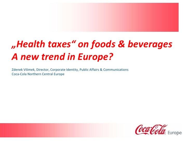 """Health taxes"" on foods & beveragesA new trend in Europe?Zdenek Vilimek, Director, Corporate Identity, Public Affairs & Co..."