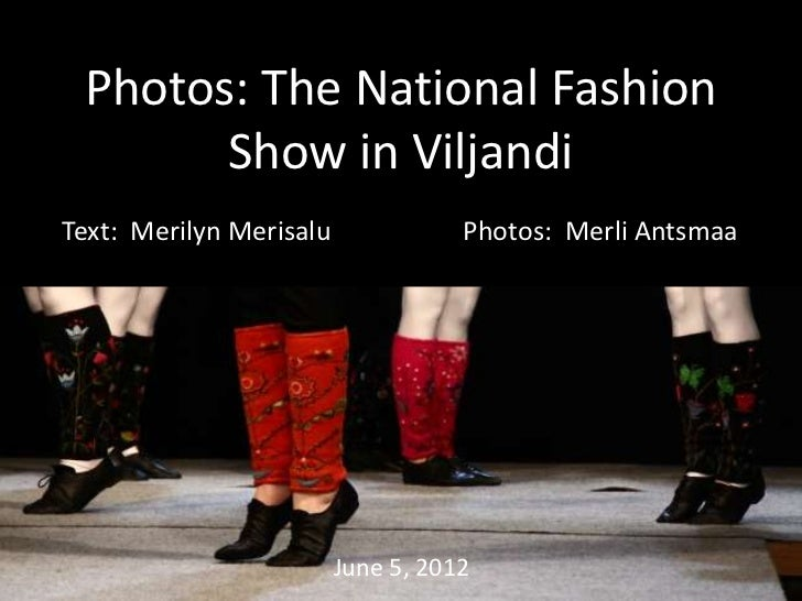 Photos: The National Fashion       Show in ViljandiText: Merilyn Merisalu              Photos: Merli Antsmaa              ...
