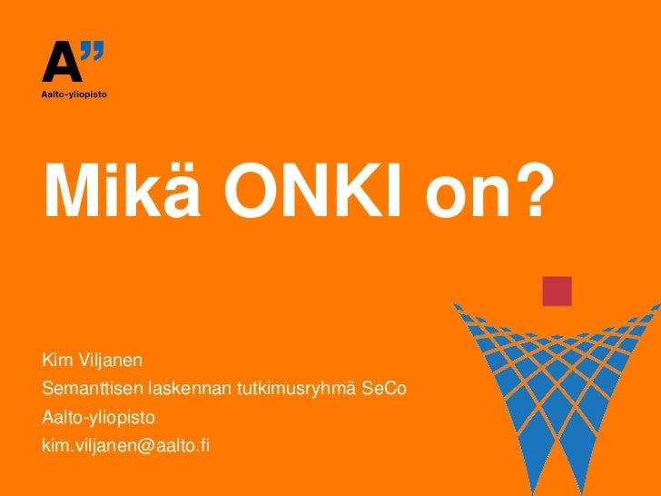 Mikä ONKI on?Kim ViljanenSemanttisen laskennan tutkimusryhmä SeCoAalto-yliopistokim.viljanen@aalto.fi