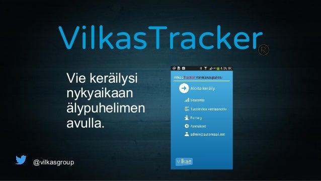 VilkasTracker @vilkasgroup Vie keräilysi nykyaikaan älypuhelimen avulla.