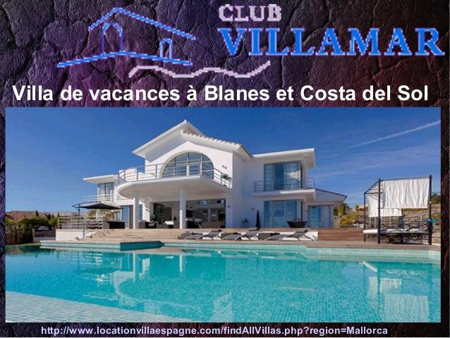 Villa de vacances à Blanes et Costa del Sol http://www.locationvillaespagne.com/findAllVillas.php?region=Mallorca