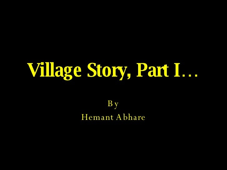 Village Story, Part I… By Hemant Abhare