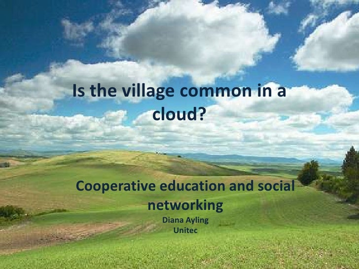 Is the village common in a cloud?<br />Cooperative education and social networking<br />Diana Ayling<br />Unitec<br />