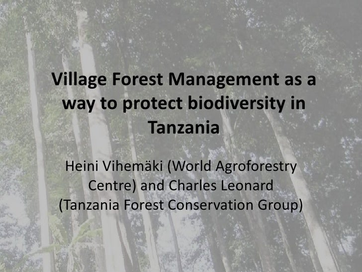 Village Forest Management as a way to protect biodiversity in Tanzania<br />Heini Vihemäki (World AgroforestryCentre) and ...