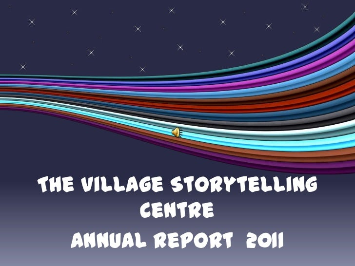 The Village Storytelling         Centre   Annual Report 2011