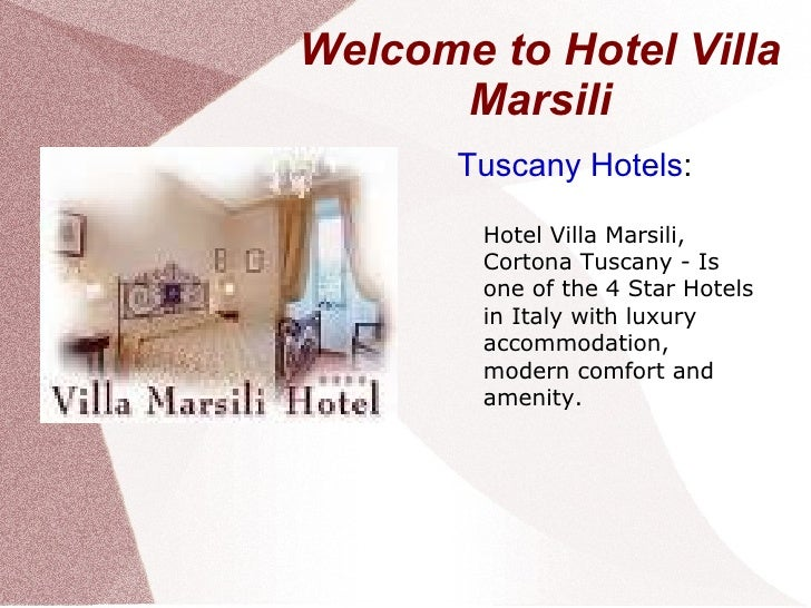 Welcome to Hotel Villa Marsili <ul>Tuscany Hotels : Hotel Villa Marsili, Cortona Tuscany - Is one of the 4 Star Hotels in ...