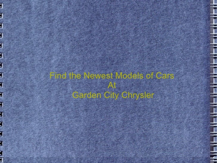 Find the Newest Models of Cars               At       Garden City Chrysler